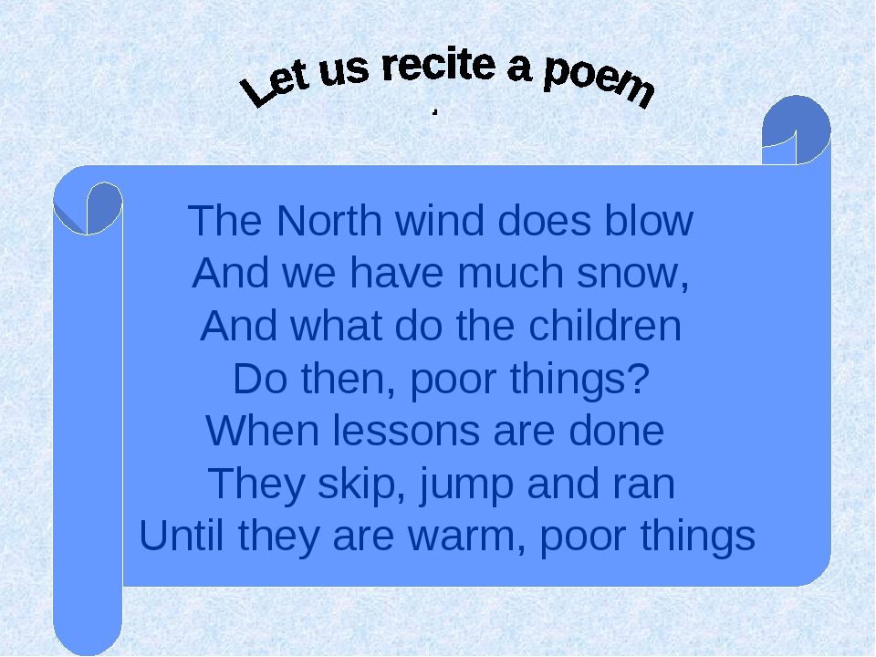 . The North wind does blow And we have much snow, And what do the children Do...