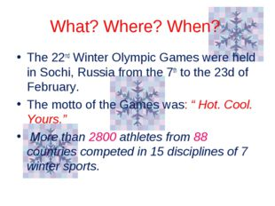 What? Where? When? The 22nd Winter Olympic Games were held in Sochi, Russia f