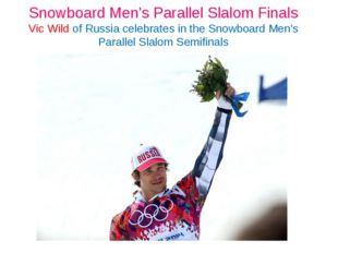 Snowboard Men's Parallel Slalom Finals Vic Wild of Russia celebrates in the S