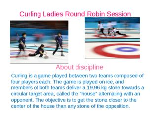 Curling Ladies Round Robin Session About discipline Curling is a game played