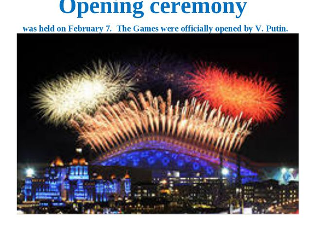Opening ceremony was held on February 7. The Games were officially opened by...