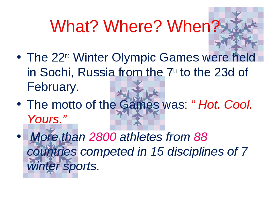 What? Where? When? The 22nd Winter Olympic Games were held in Sochi, Russia f...