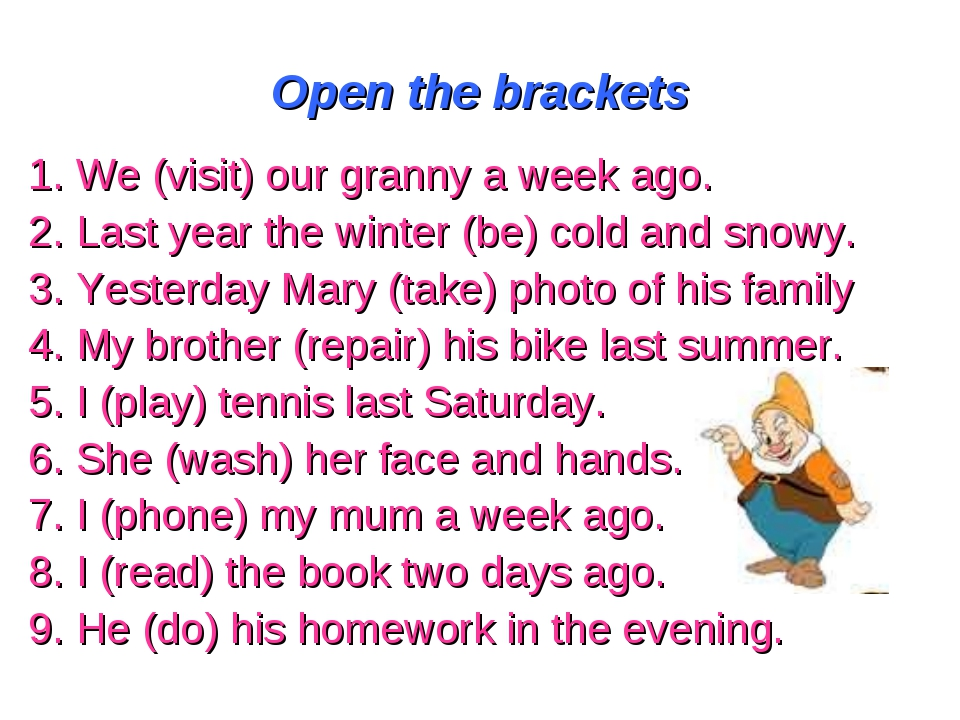 Open the brackets 1. We (visit) our granny a week ago. 2. Last year the winte...