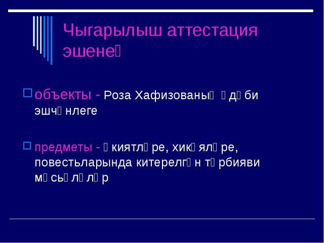 Чыгарылыш аттестация эшенең объекты - Роза Хафизованың әдәби эшчәнлеге предме...