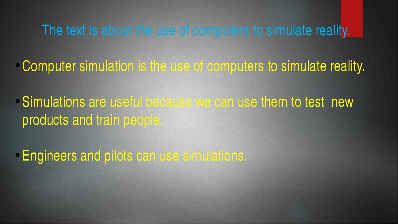 The text is about the use of computers to simulate reality. Computer simulati...