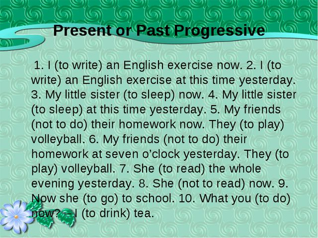 Present or Past Progressive 1. I (to write) an English exercise now. 2. I (to...