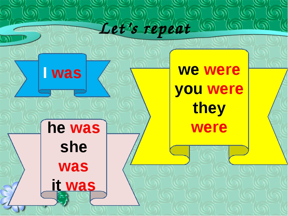 Let's repeat I was we were you were they were he was she was it was