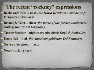 Becks and Posh – nosh (the David Beckham's and his wife Victoria's nicknames)