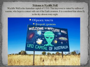 Welcome to Wycliffe Well! Wycliffe Well is the Australian capital of U.F.O. T