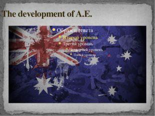 The development of A.E.