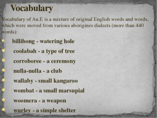 Vocabulary of Au.E is a mixture of original English words and words, which we
