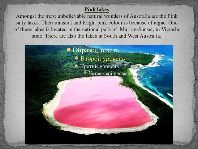 Pink lakes Amongst the most unbelievable natural wonders of Australia are the...