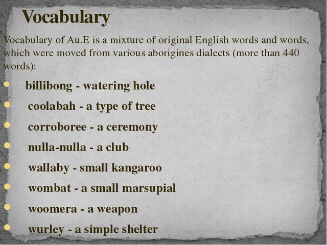 Vocabulary of Au.E is a mixture of original English words and words, which we...