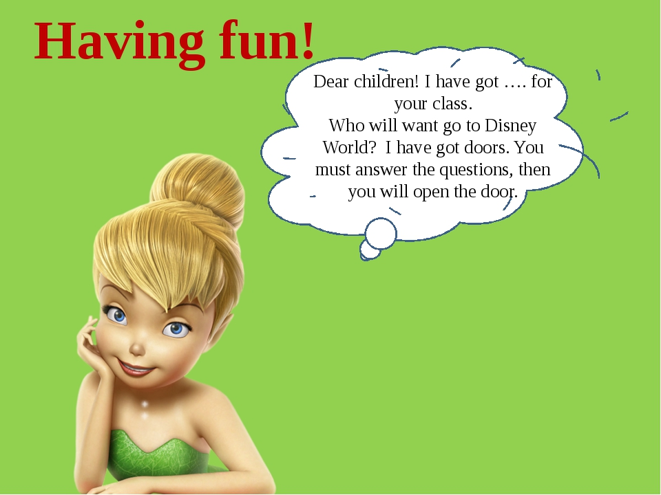 Having fun! Dear children! I have got …. for your class. Who will want go to...