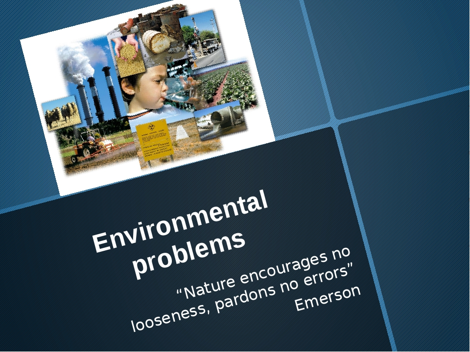 "Environmental problems ""Nature encourages no looseness, pardons no errors"" Em..."