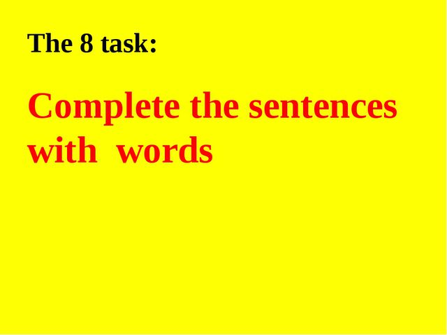 The 8 task: Complete the sentences with words