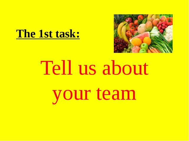The 1st task: Tell us about your team