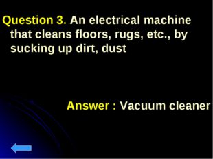 Question 3. An electrical machine that cleans floors, rugs, etc., by sucking