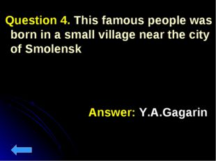 Question 4. This famous people was born in a small village near the city of