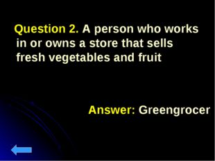 Question 2. A person who works in or owns a store that sells fresh vegetable