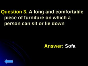 Question 3. A long and comfortable piece of furniture on which a person can s