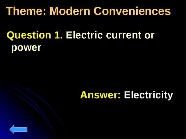 Theme: Modern Conveniences Question 1. Electric current or power Answer: Elec...
