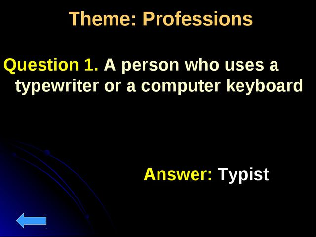 Theme: Professions Question 1. A person who uses a typewriter or a computer k...