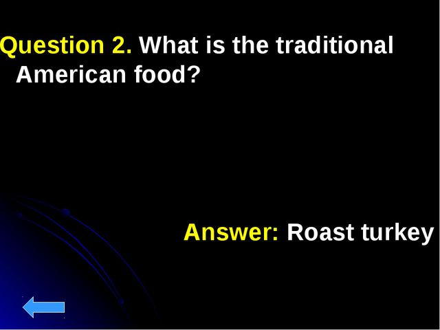 Answer: Roast turkey Question 2. What is the traditional American food?