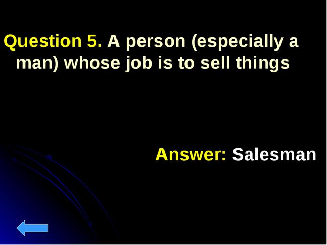 Question 5. A person (especially a man) whose job is to sell things	 Answer:...