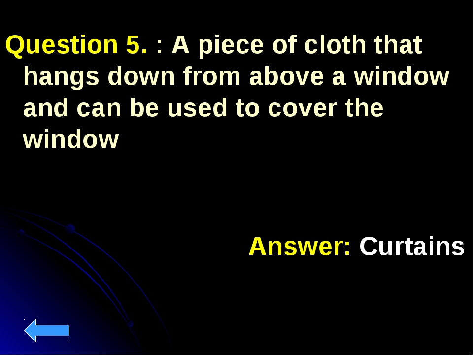 Question 5. : A piece of cloth that hangs down from above a window and can be...