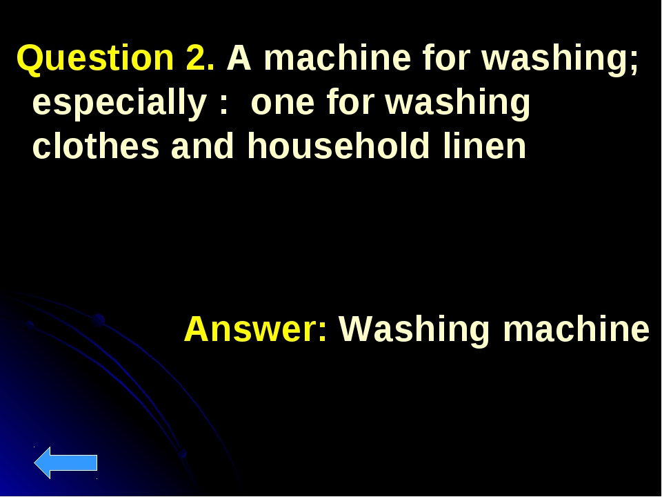 Question 2. A machine for washing; especially : one for washing clothes and...