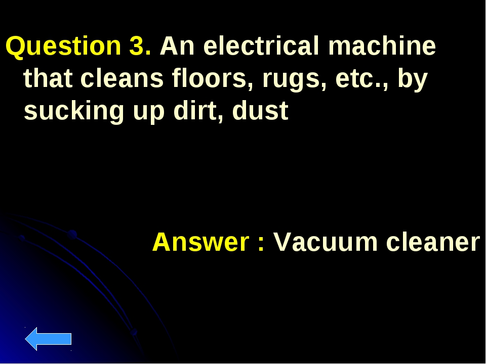 Question 3. An electrical machine that cleans floors, rugs, etc., by sucking...