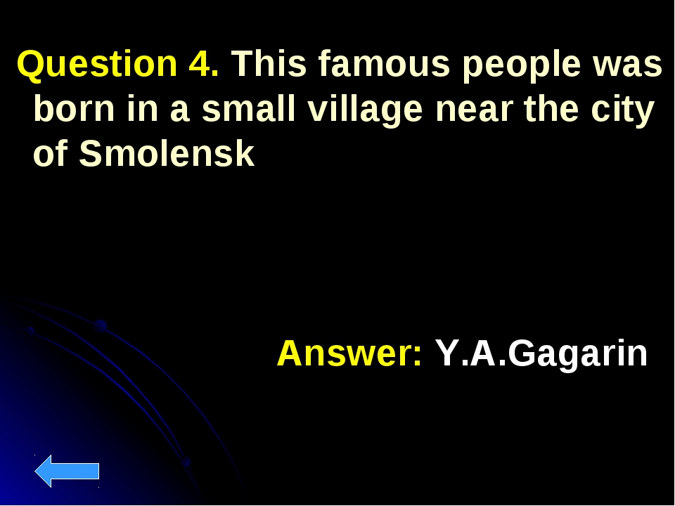Question 4. This famous people was born in a small village near the city of...