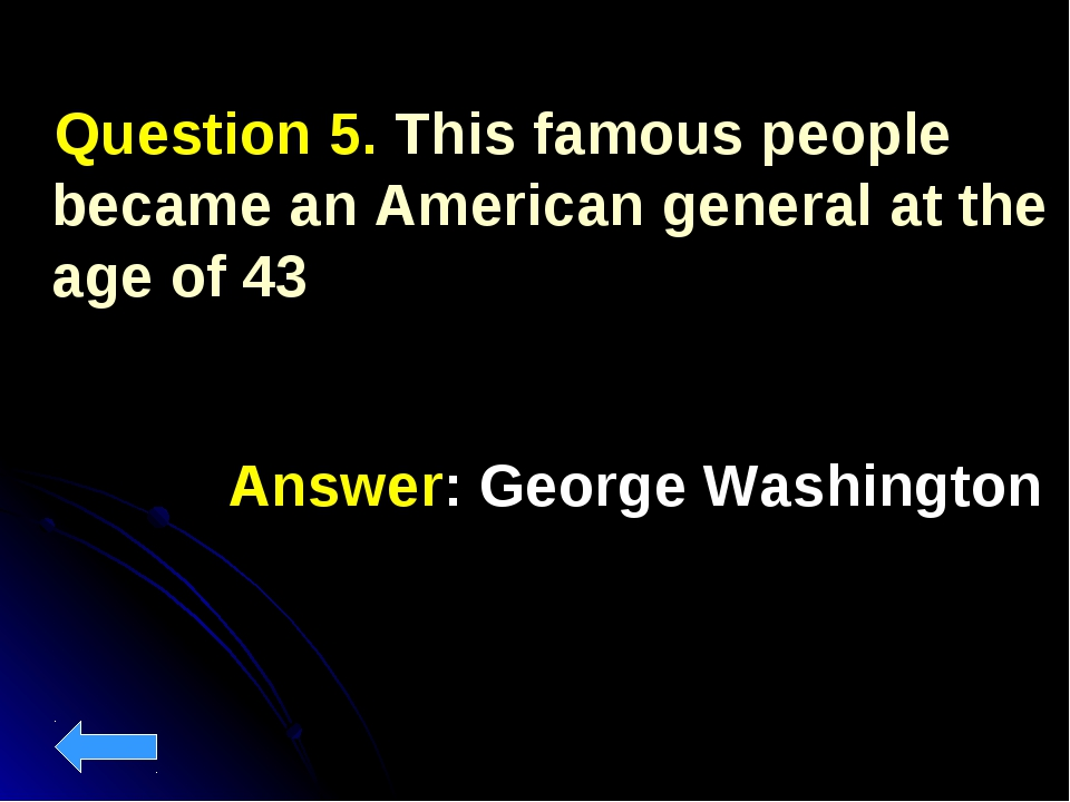 Question 5. This famous people became an American general at the age of 43 A...