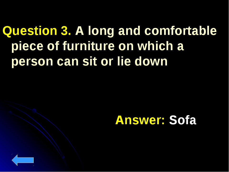 Question 3. A long and comfortable piece of furniture on which a person can s...