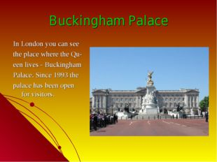 Buckingham Palace In London you can see the place where the Qu- een lives - B
