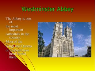 Westminster Abbey The Abbey is one of the most important cathedrals in the co