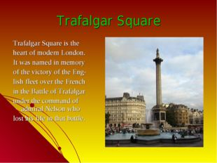 Trafalgar Square Trafalgar Square is the heart of modern London. It was named