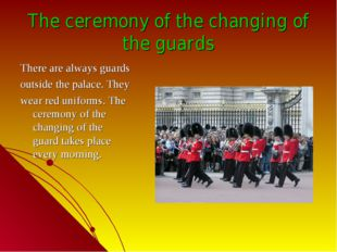 The ceremony of the changing of the guards There are always guards outside th