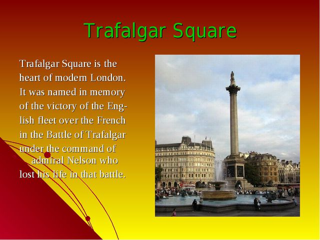 Trafalgar Square Trafalgar Square is the heart of modern London. It was named...