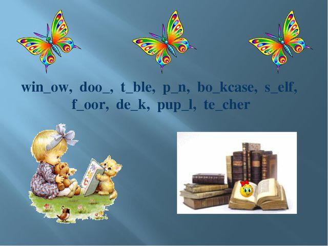 win_ow, doo_, t_ble, p_n, bo_kcase, s_elf, f_oor, de_k, pup_l, te_cher