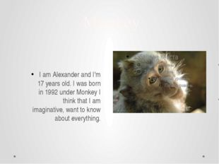 Monkey I am Alexander and I'm 17 years old. I was born in 1992 under Monkey I