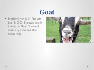 Goat My friend Ann is 12. She was born in 2003. She was born in the year of G