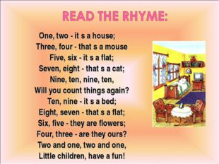 One, two - it s a house; Three, four - that s a mouse Five, six - it s a flat