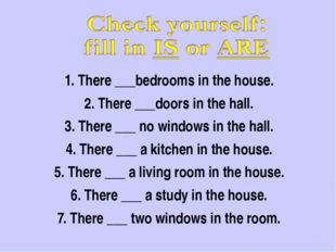 1. There ___bedrooms in the house. 2. There ___doors in the hall. 3. There __