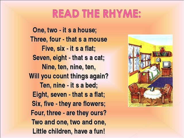 One, two - it s a house; Three, four - that s a mouse Five, six - it s a flat...