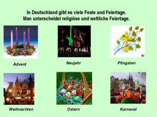 In Deutschland gibt es viele Feste und Feiertage. Man unterscheidet religiöse