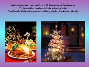 Weihnachten feiert man am 25. und 26. Dezember im Familienkreis. Zu diesem Fe