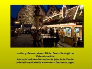 In allen großen und kleinen Städten Deutschlands gibt es Weihnachtsmärkte. Ma
