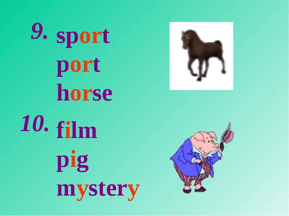 sport port horse film pig mystery 9. 10.